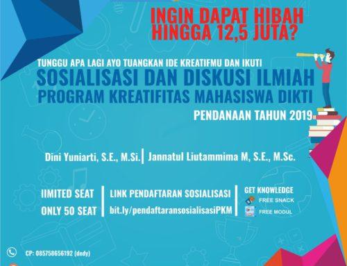 SOSIALISASI DAN DISKUSI ILMIAH PROGRAM KREATIFITAS MAHASISWA (PKM) DIKTI UNTUK PENDANAAN TAHUN 2019